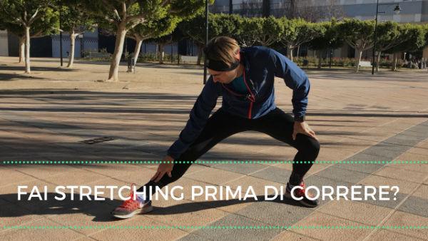 Fai stretching prima di correre? Stai sbagliando tutto