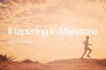 Il Tapering in Maratona